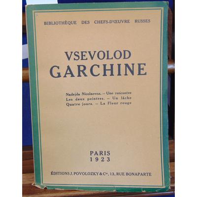 Garchine Vsevolod : Nadejda nicolaevna. Une rencontre . Les deux peintres. Un lache. Quatre jours. La fleur ro