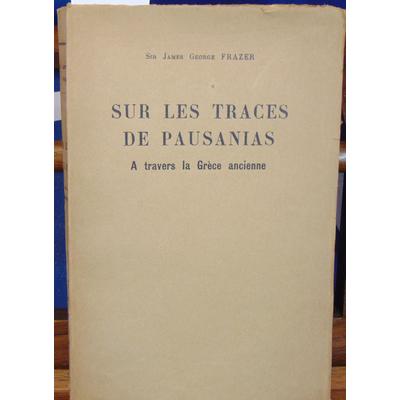 Frazer Sir J : sur les traces de Pausanias. A travers la Grèce ancienne...