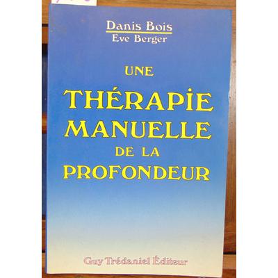 Bois Danis et : une thérapie manuelle de la profondeur : Méthode Danis Bois, fasciathérapie-pulsologie...