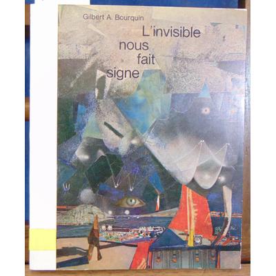 Bourquin gilbert : L'invisible nous fait signe...