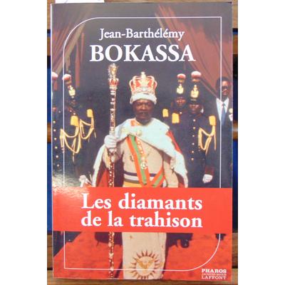 Bokassa Jean-Barthélémy : Les diamants de la trahison...
