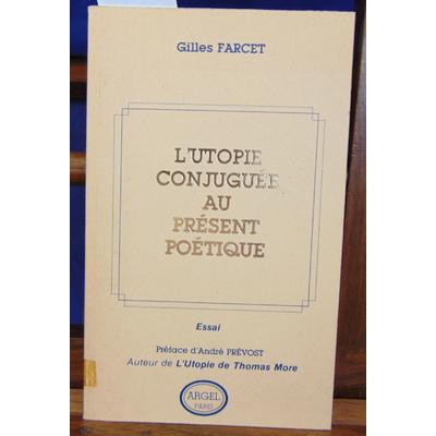 Farcet Gilles : L'utopie conjuguée au présent poétique...