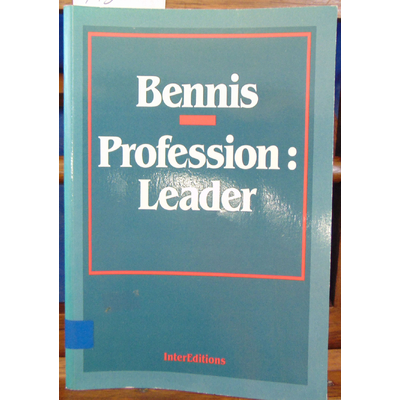 Bennis Warren : PROFESSION LEADER...