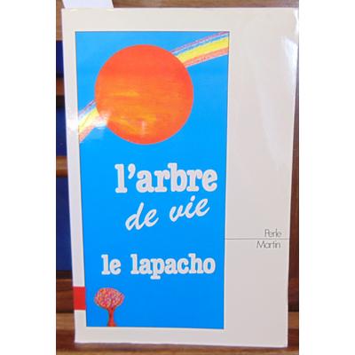 Martin Perle : L'arbre de vie Le lapacho...