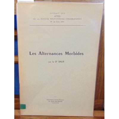 Baur Dr : Les alternances Morbides...