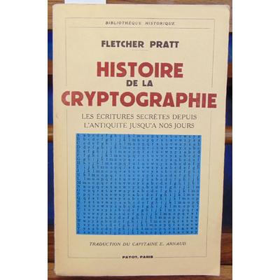 Pratt fletcher : Histoire de la cryptographie. Les écritures secrètes depuis l'Antiquité jusqu'à nos jours...