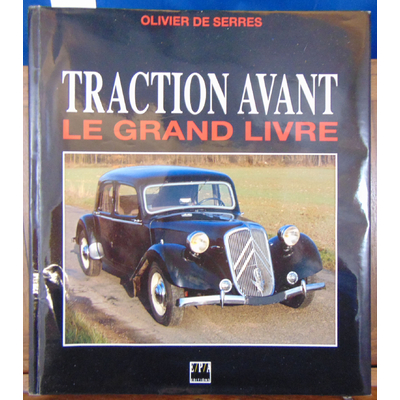 Serres Olivier de : TRACTION AVANT. Le grand livre...