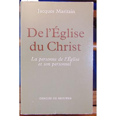 Maritain Jacques : De l'église du christ. La personne de l'Eglise et son personnel...