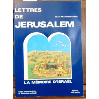 LEVY-VALENSI Eliane Amado : Lettres de Jérusalem. La mémoire d'Israël...