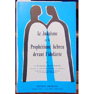 Baruk Henri : Le judaisme et le prohétisme hébreu devant l'idolâtrie...