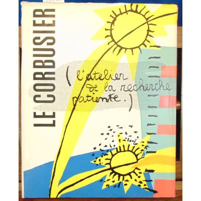 Corbusier Le : L'atelier de la recherche patiente. édition originale...