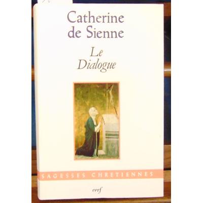 Catherine  : de Sienne Sainte. Le Dialogue...