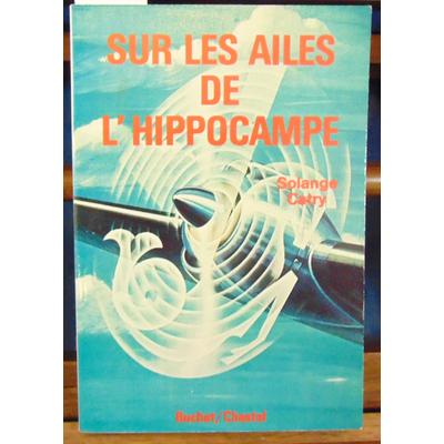 Catry Solange : Sur les ailes de l'hippocampe. Carnet de vol d'une des premières hôtesses de l'air 1946-1966..