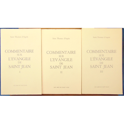 Aquin Saint Thomas : Commentaire sur l'évangile de Saint Jean ( 3 volumes)...