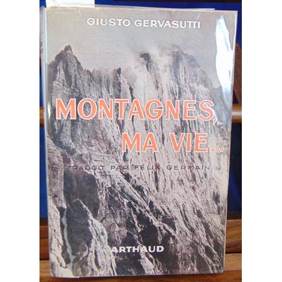 Gervasutti Giusto : Montagnes ma vie...