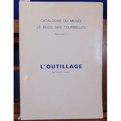 """Vaudour  : L'outillage. Catalogue du musée """"Le secq des Tournelles """"..."""