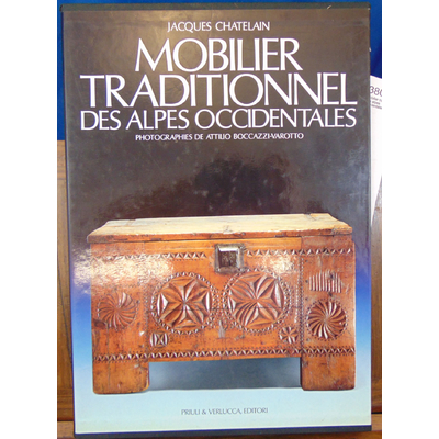 Chatelain Jacques : Mobilier traditionnel des alpes occidentales...