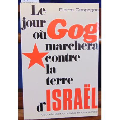 Despagne  : Le jour ou le gog marchera contre la terre d'Israël...