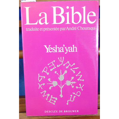 Chouraqui  : La bible Yesha'yah (Isaïe)...
