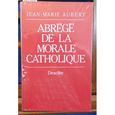 Aubert Jean-Marie : Abrégé de la morale catholique...