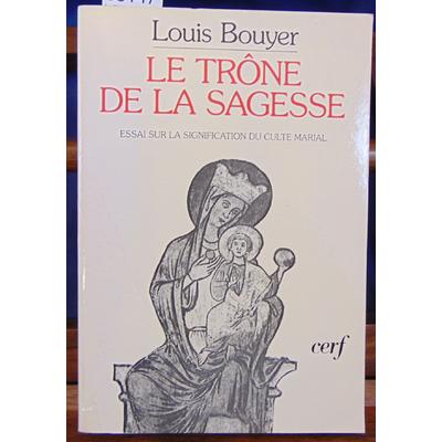 Bouyer Louis : Le Trône de la Sagesse : Essai sur la signification du culte marial...