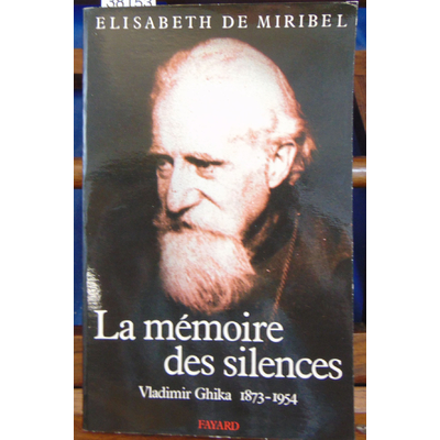 Miribel  : LA MEMOIRE DES SILENCES. Vladimir Ghika 1873-1954...