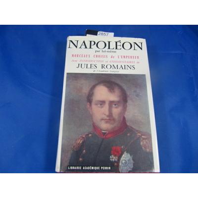 Napoléon : Napoléon par lui-même. Morceaux choisis de l'empereur avec introduction et commentaires de Jules Ro
