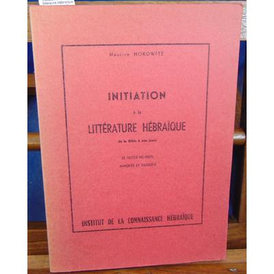 Horowitz  : Initiation à la littéraure hébraique de la bible à nos jours. 25 textes hébreux annotés et traduit