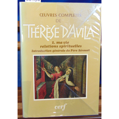 Avila  : Oeuvres complètes . Tome 1 : Ma vie . Relations spirituelles...
