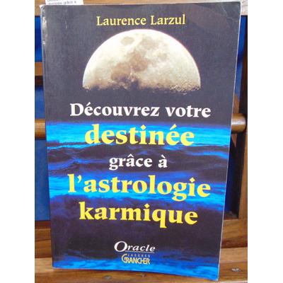 Larzul Laurence : Découvrez votre destinée grâce a l'astrologie karmique...