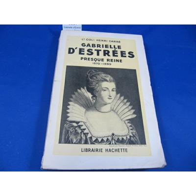 CARRE, Henri : Gabrielle d'Estrées presque Reine, 1570-1599...