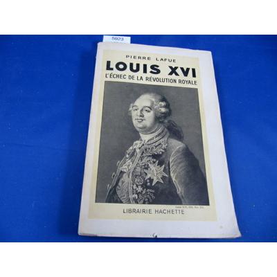 Lafue (pierre : Louis XVI, l'échec de la révolution royale...