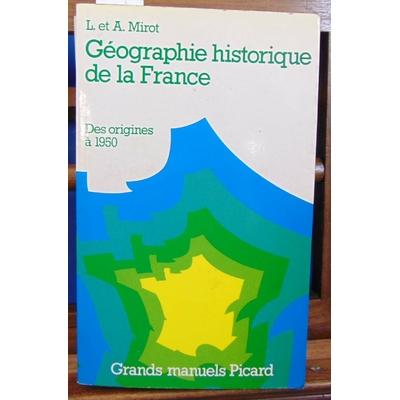 Mirot  : Géographie historique de la France. Des origines à 1950.  Tome 1 et 2...