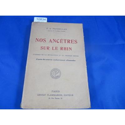 PARDIELLAN (P : Nos Ancêtres sur le Rhin. épisodes de la Révolution et du Premier Empire, d'après des sources