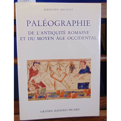 Bischoff  : Paléographie de l'antiquité Romaine et du moyen age occidental...