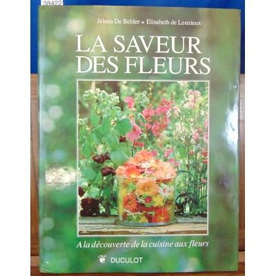 Belder Jelena : La saveur des fleurs. A la découverte de la cuisine aux fleurs...