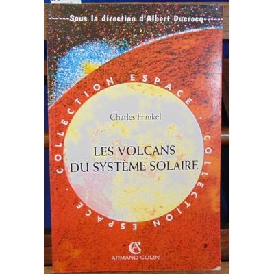 Frankel Charles : Les volcans du système solaire...