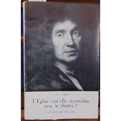 Carré A. M : L'église s'est-elle réconciliée avec le théatre ?  De Molière à Louis Jouvet...