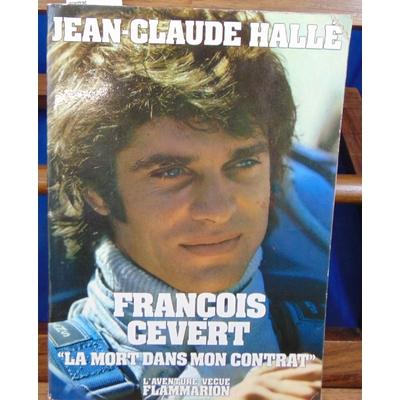 Hallé Jean Claude : François Cevert.la mort dans mon contrat...