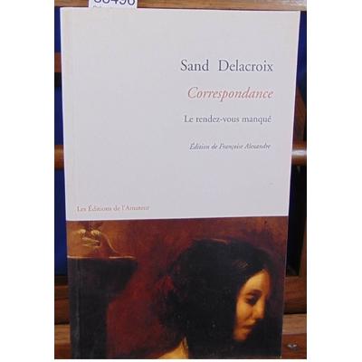 Sand  : Delacroix. Correspondance . Le rendez-vous manqué...