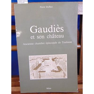 Duffaut  : Gaudiès et son château. Ancienne chambre épiscopale de Toulouse...