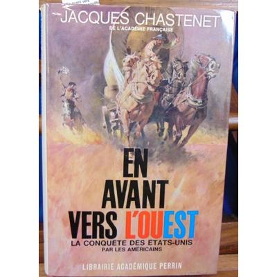 Chastenet  : En avant vers l'ouest, la conquête des états-unis par les americains...