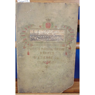 : Catalogue N° 96 Société manufacture d'armes de st Etienne...