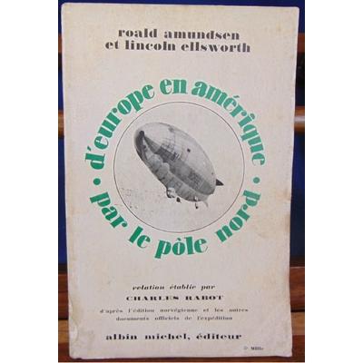 Amundsen  : D'europe en Amérique par le pole Nord, relation établie par charles rabot d'après l'édition norveg