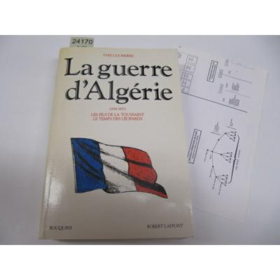 Yves Courrière : La Guerre d'Algérie, 1954-1957, tome 1 : Les Fils de la Toussaint ; Le Temps des Léopards...