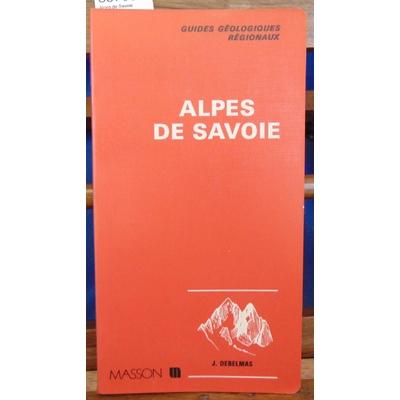 Debelmas  : Alpes de Savoie (Guides Geologiques Regionaux)...