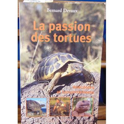 Devaux  : La passion des tortues : Anedoctes et comportements...