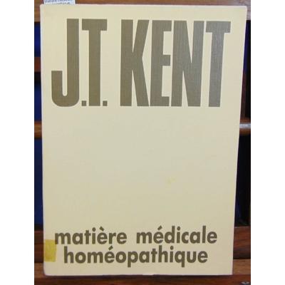 Kent  : Matière médicale homéopathique.Traduction de la 4e édition (1932 )...