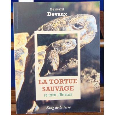Devaux Bernard : La tortue sauvage...