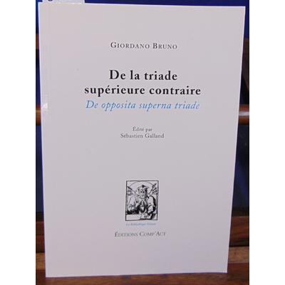 Bruno Giordano Auteur : De la triade supérieure contraire / De opposita superna triade...